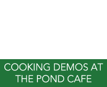 Cooking demos at The Pond Cafe